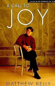 A Call to Joy: Living in the Presence of God, Edition 0002  -     By: Matthew Kelly