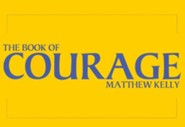 The Book of Courage  -     By: Matthew F. Kelly