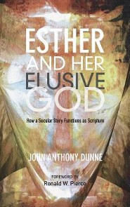 Esther and Her Elusive God  -     By: John Anthony Dunne, Ronald W. Pierce
