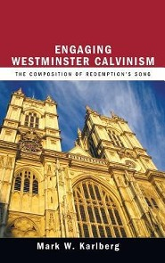 Engaging Westminster Calvinism  -     By: Mark W. Karlberg