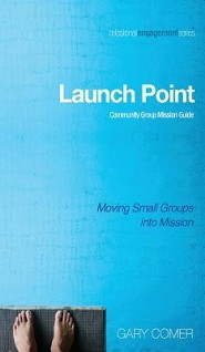 Launch Point: Community Group Mission Guide  -     Edited By: Gary Comer