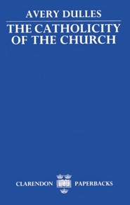 The Catholicity of the Church  -     By: Avery Dulles