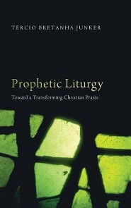 Prophetic Liturgy  -     By: Tercio Bretanha Junker, Dwight W. Vogel