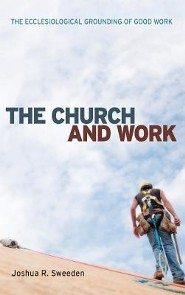 The Church and Work  -     By: Joshua R. Sweeden, Michael Cartwright