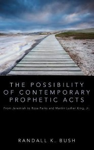 The Possibility of Contemporary Prophetic Acts  -     By: Randall K. Bush