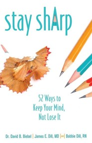 Stay Sharp: 52 Ways to Keep Your Mind, Not Lose It  -     By: David B. Biebel, James E. Dill, Bobbie Dill