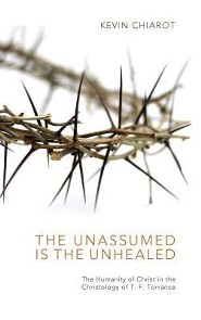 The Unassumed Is the Unhealed  -     By: Kevin Chiarot