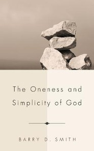 The Oneness and Simplicity of God  -     By: Barry D. Smith