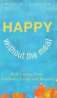Happy Without the Meal  -     By: William J. Elenchin