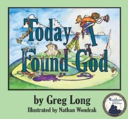 Today I Found God  -     By: Greg Long     Illustrated By: Nathan Wondrak