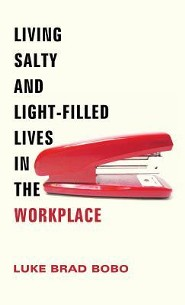 Living Salty and Light-Filled Lives in the Workplace  -     By: Luke Brad Bobo, Jerram Barrs