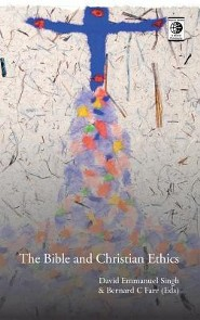 The Bible and Christian Ethics  -     Edited By: David Emmanuel Singh, Bernard C. Farr