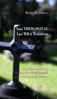 Your Theological Last Will and Testament  -     By: Wesley C. Telyea