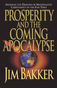 Prosperity and the Coming Apocalyspe  -     By: Jim Bakker, Ken Abraham