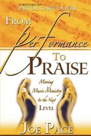 From Performance to Praise Revised and Exp Edition  -     By: Joe Pace