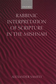Rabbinic Interpretation of Scripture in the Mishnah  -     By: Alexander Samely