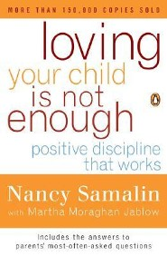 Loving Your Child Is Not Enough: Positive Discipline That Works Revised Edition