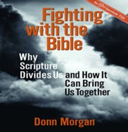 Fighting with the Bible: Why Scripture Divides Us and How It Can Bring Us Together  -     By: Donn Morgan
