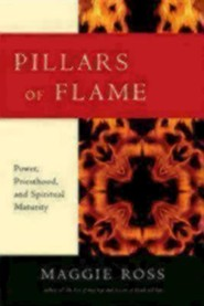 Pillars of Flame: Power, Priesthood, and Spiritual Maturity Special and Rev Edition  -     By: Maggie Ross