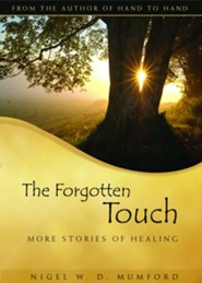The Forgotten Touch: More Stories of Healing  -     By: Nigel W.D. Mumford
