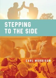 Stepping to the Side  -     By: Carl Morrison
