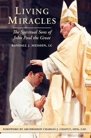 Living Miracles: The Spiritual Sons of John Paul the Great  -     By: Randall J. Meissen