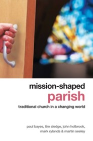 Mission-Shaped Parish: Traditional Church in a Changing World  -     By: Paul Bayes, Tim Sledge, John Holbrook