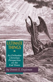 Ultimate Things: An Orthodox Christian Perspective on the End Times  -     By: Dennis E. Engleman