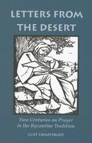 Letters from the Desert: Two Centuries on Prayer in the Byzantine Tradition  -     By: Cliff Ermatinger