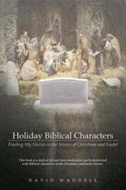 Holiday Biblical Characters: Finding My Stories in the Stories of Christmas and Easter  -     By: David Veasy II