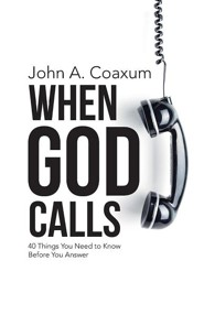 When God Calls: 40 Things You Need to Know Before You Answer  -     By: John A. Coaxum
