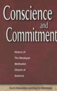 Concience and Commitment: History of the Wesleyan Methodist Church