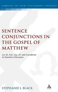 Sentence Conjunctions in the Gospel of Matthew: Kai, de, Tote, Gar, Oun and Asyndeton in Narrative Discourse  -     By: Stephanie Black