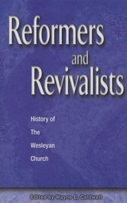 Reformers and Revivalists: History of the Wesleyan Church  -     Edited By: Wayne E. Caldwell     By: Wayne E. Caldwell(Ed.)