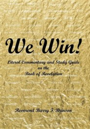 We Win!: Literal Commentary and Study Guide on the Book of Revelation  -     By: Barry Brinson