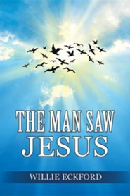 The Man Saw Jesus  -     By: Willie Eckford