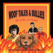 Woof Tales & Bullies: (In a Nic of Time)  -     By: Carol Foster Clark