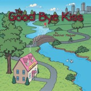 The Good Bye Kiss  -     By: Heather Mikhael