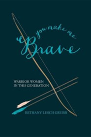 You Make Me Brave: Warrior Women in This Generation  -     By: Bethany Lesch Grubb