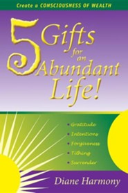 5 Gifts for an Abundant Life: Create a Consciousness of Wealth  -     By: Diane Harmony