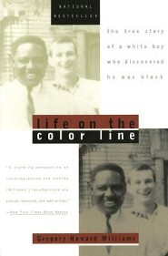 Life on the Color Line: The True Story of a White Boy Who Discovered He Was Black  -     By: Gregory Howard Williams