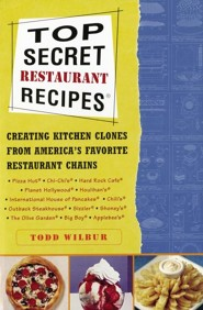 Top Secret Restaurant Recipes: Creating Kitchen Clones From America's Favorite Restaurant Chains  -     By: Todd Wilbur