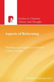 Aspects of Reforming: Theology and Practice in Sixteenth Century Europe  -     By: Michael Parsons