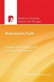 Reformation Faith  -     Edited By: Michael Parsons