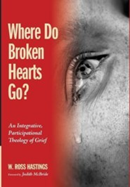 Where Do Broken Hearts Go?  -     By: W. Ross Hastings, Judith McBride