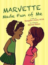 Marvette Made Fun of Me  -     By: Marquita J. Jones M.Ed.     Illustrated By: Sheena Hisiro