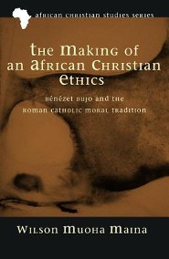 The Making of an African Christian Ethics: Benezet Bujo and the Roman Catholic Moral Tradition