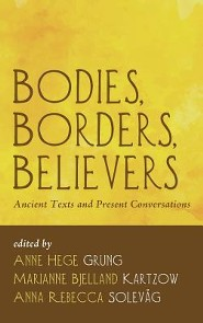 Bodies, Borders, Believers  -     Edited By: Anne Hege Grung, Marianne Bjelland Kartzow, Anna Rebecca Solevag