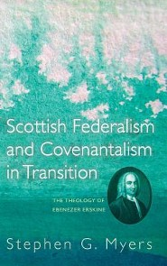 Scottish Federalism and Covenantalism in Transition  -     By: Stephen G. Myers