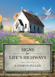 Signs on Life's Highways  -     By: Kathryn Fuller